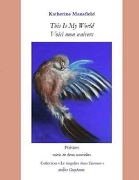 Katherine Mansfield et Anne Mounic - 2680-4751 15 : This is My World/Voici mon univers - Poèmes suivis de deux nouvelles 2020.