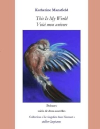 Katherine Mansfield et Vincent O'Sullivan - Voici mon univers - Poèmes suivis de deux nouvelles.