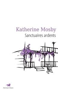 Katherine Mosby - Sanctuaires ardents.