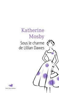 Katherine Mosby - Sous le charme de Lillian Dawes.