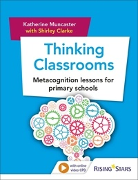 Katherine Muncaster et Shirley Clarke - Thinking Classrooms: Metacognition Lessons for Primary Schools.