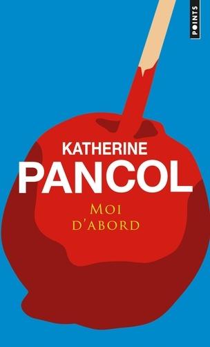 Moi d'abord - Katherine Pancol - Format PDF - 9782021075120 - 6,99 €