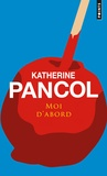 Katherine Pancol - Moi d'abord.