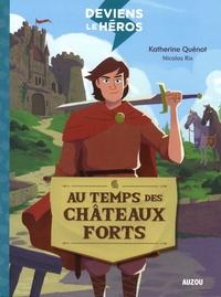 Katherine Quénot - Deviens le héros Tome 1 : Au temps des châteaux forts.