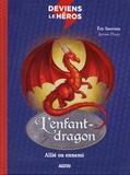 Katherine Quénot - Deviens le héros Tome 3 : L'enfant-dragon - Allié ou ennemi.