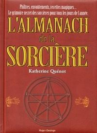 LAlmanach de la Sorcière - Philtres, envoûtements, recettes magiques... Le grimoire secret des sorcières pour tous les jours de lannée.pdf