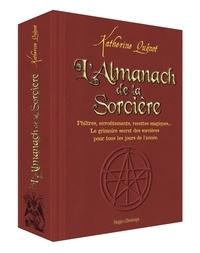 Katherine Quénot - L'almanach de la sorcière - Philtre, envoûtements, recettes magiques... Le grimoire secret des sorcières pour tous les jours de l'année.