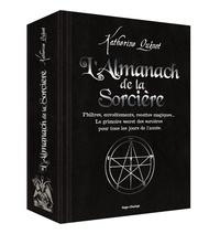 Katherine Quénot - L'almanach de la Sorcière - Philtres, envoûtements, recettes magiques... Le grimoire secret des sorcières pour tous les jours de l'année.
