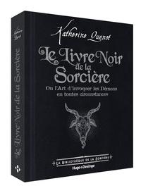Katherine Quénot - Le Livre Noir de la Sorcière - Ou l'Art d'invoquer les démons en toutes circonstances.