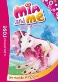 Katherine Quénot - Mia and Me Tome 1 : Un monde magique.