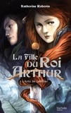 Katherine Roberts - La Fille du roi Arthur - Tome 1 - L'Épée de Lumière.