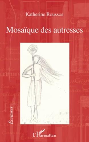 Katherine Roussos - Mosaïque des autresses.