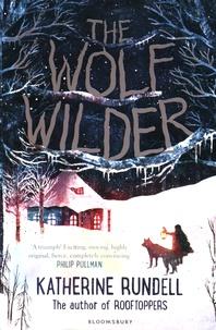 Katherine Rundell - The Wolf Wilder.