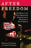 Katherine S Newman et Ariane De Lannoy - After Freedom - The Rise of the Post-Apartheid Generation in Democratic South Africa.