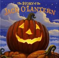 Katherine Tegen et Brandon Dorman - The Story of the Jack O'Lantern.