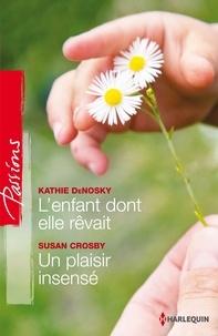 Kathie DeNosky et Kathie DeNosky - L'enfant dont elle rêvait - Un plaisir insensé.
