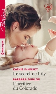 Kathie DeNosky et Barbara Dunlop - Le secret de Lily - L'héritier du Colorado.