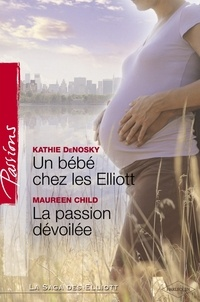 Kathie DeNosky et Kathie DeNosky - Un bébé chez les Elliott - La passion dévoilée (Harlequin Passions).