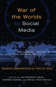 Kathleen Battles et Joy elizabeth Hayes - War of the Worlds to Social Media - Mediated Communication in Times of Crisis.