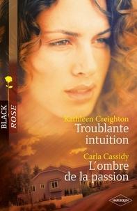 Kathleen Creighton et Carla Cassidy - Troublante intuition - L'ombre de la passion.