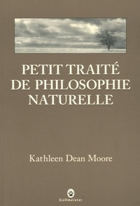 Kathleen Dean Moore - Petit traité de philosophie naturelle.