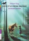 Kathleen Duey - Katie et le cheval sauvage Tome 1 : Une rencontre inespérée.