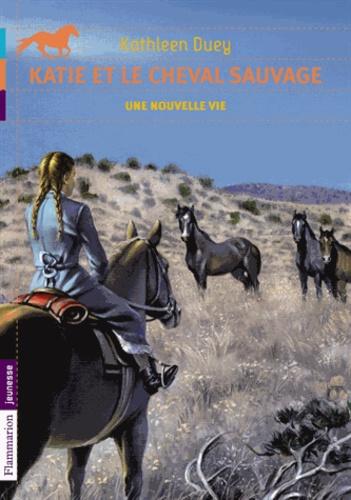 Kathleen Duey - Katie et le cheval sauvage Tome 4 : Une nouvelle vie.