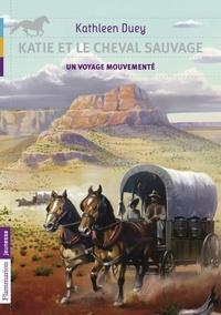 Kathleen Duey - Katie et le cheval sauvage Tome 6 : Un voyage.