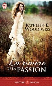 Kathleen E. Woodiwiss - La rivière de la passion.
