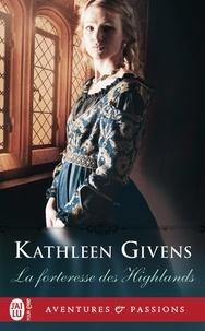 Kathleen Givens - La forteresse des Highlands.