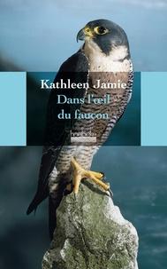 Kathleen Jamie - Dans l'oeil du faucon.