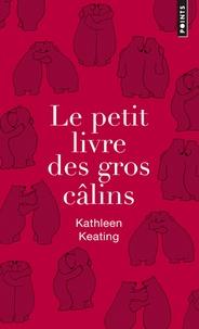 Kathleen Keating - Le petit livre des gros câlins - Edition collector.