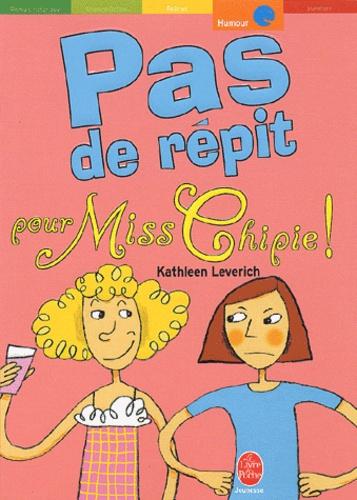 Kathleen Leverich - Pas de répit pour Miss Chipie !.