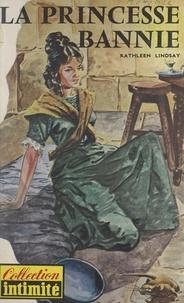 Kathleen Lindsay - La princesse bannie.