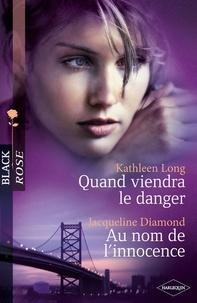 Kathleen Long et Jacqueline Diamond - Quand viendra le danger - Au nom de l'innocence.
