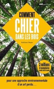 Kathleen Meyer - Comment chier dans les bois - Pour une approche environnementale d'un art perdu.