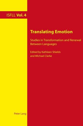 Kathleen Shields et Michael Clarke - Translating Emotion - Studies in Transformation and Renewal Between Languages.