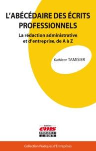 Kathleen Tamisier - L'abécédaire des écrits professionnels - La rédaction administrative et d'entreprise, de A à Z.