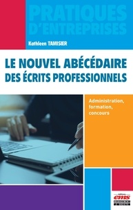 Kathleen Tamisier - Le nouvel abécédaire des écrits professionnels - Administration, formation, concours.