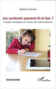 Kathleen Tamisier - Les surdoués passent-ils le bac ? - Enquête sociologique sur l'univers des enfants précoces.