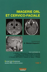 Kathlyn Marsot-Dupuch - Imagerie ORL et cervico-faciale - Tome 1.