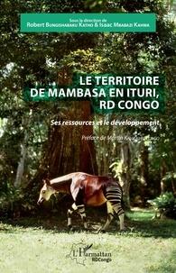 Téléchargement en ligne de livres Le territoire de Mambasa en Ituri, RD Congo  - Ses ressources et le développement (French Edition) FB2 PDB MOBI 9782140140297 par Katho robert Bungishabaku, Kahwa isaac Mbabazi