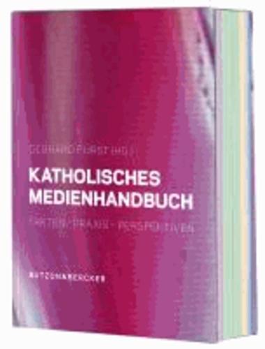 Katholisches Medienhandbuch - Fakten - Praxis - Perspektiven.