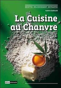 Kathrin Gebhardt - La cuisine au Chanvre - Recettes délicieusement enivrantes.