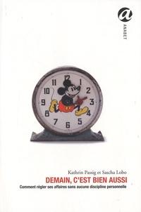 Kathrin Passig et Sascha Lobo - Demain c'est bien aussi - Apprendre à gérer sa vie sans aucune discipline personnelle.