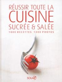 Kathrin Ullerich et Eva Abenstein - Réussir toute la cuisine sucrée et salée - 1000 Recettes, 1000 photos.