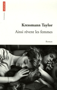 Kathrine Kressmann Taylor - Ainsi rêvent les femmes.
