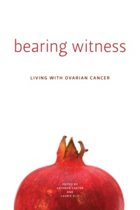 Kathryn Carter et Laurie Elit - Bearing Witness - Living with Ovarian Cancer.