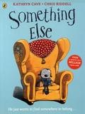 Kathryn Cave et Chris Riddell - Something Else.