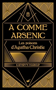 Kathryn Harkup - A comme arsenic - Les poisons d'Agatha Christie.